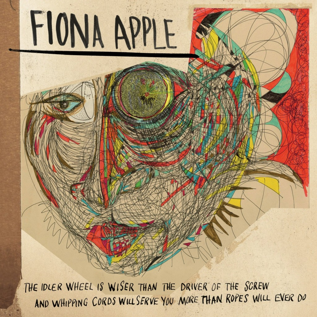 2. Fiona Apple - The Idler Wheel is wiser than Driver of the Screw and Whipping Chords will serve you more than Ropes ever do